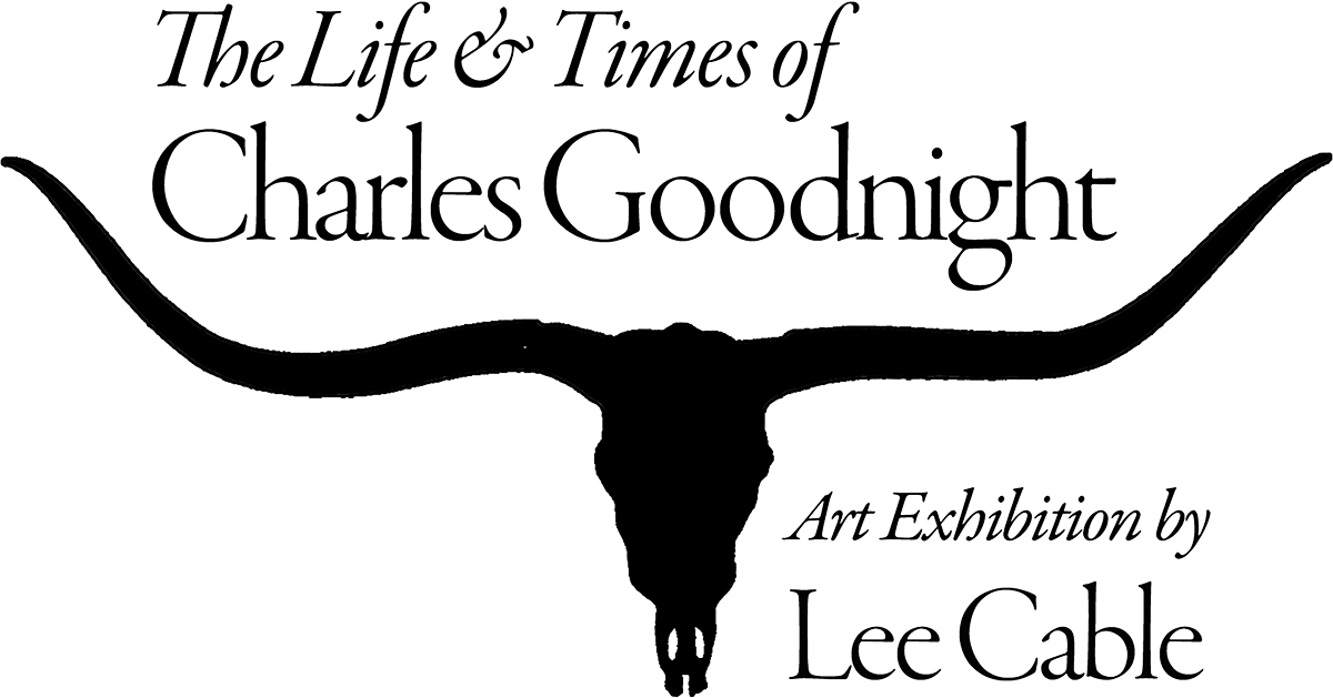 The Life & Times of Charles Goodnight - Art Exhibit by Lee Cable